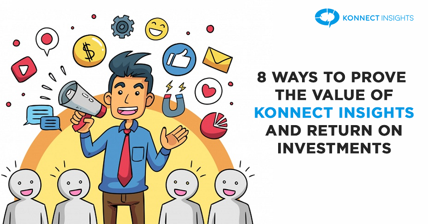8 Ways To Prove The Value Of Konnect Insights And Return On Investments