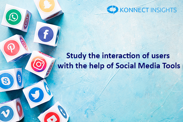 Study the interaction of users with the help of social media tools- Konnect Insights