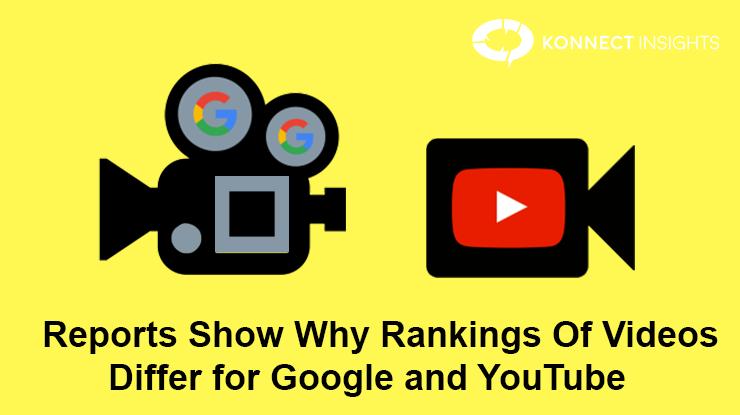 Reports Show Why Rankings Of Videos Differ for Google and YouTube- Konnect Insights