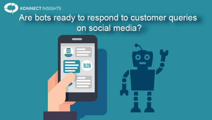 Are bots ready to respond to customer queries on social media- Konnect Insights