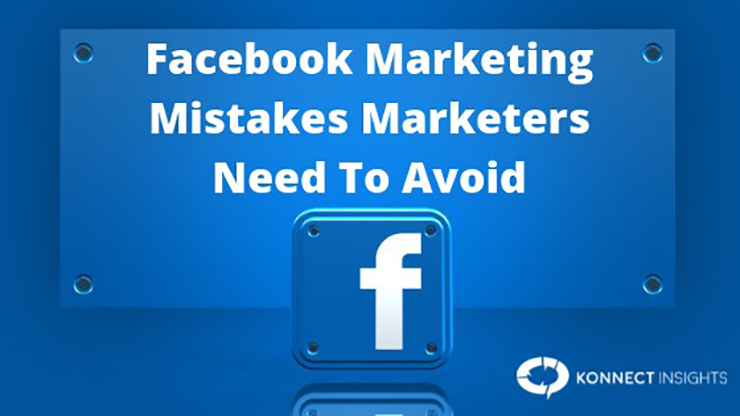 Facebook Marketing Mistakes Marketers Need To Avoid