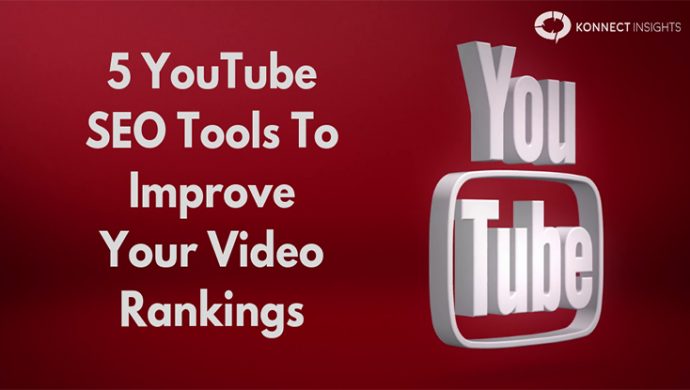 5 YouTube SEO Tools To Improve Your Video Rankings- Konnect Insights