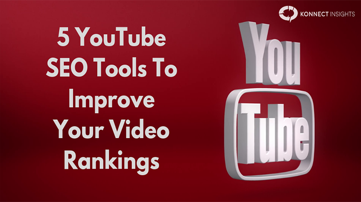 5 YouTube SEO Tools To Improve Your Video Rankings