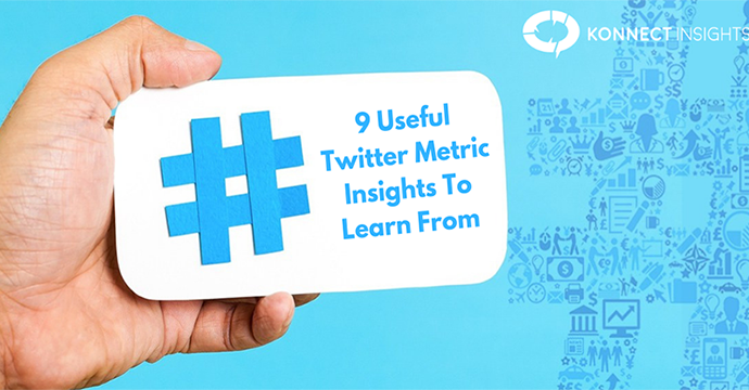 9 Useful Twitter Metric Insights To Learn From- Konnect Insights