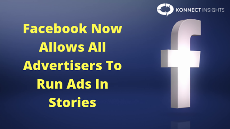 Facebook Now Allows All Advertisers To Run Ads In Stories- Konnect Insights
