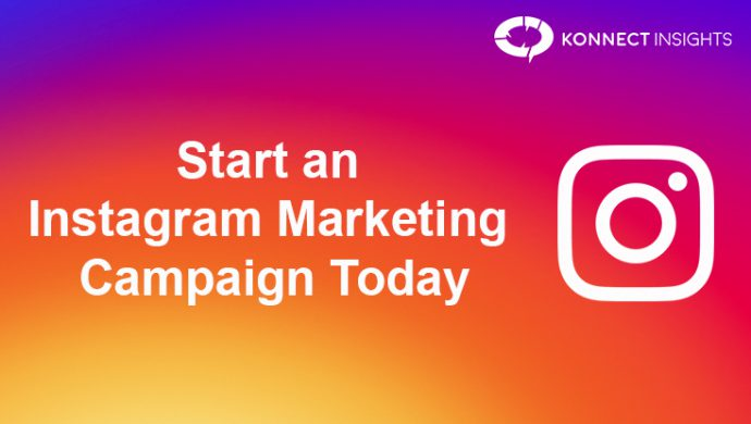 Start An Instagram Marketing Campaign Today- Konnect Insights