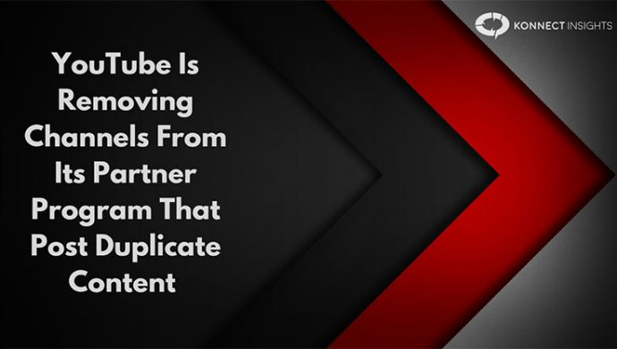 YouTube Is Removing Channels From Its Partner Program That Post Duplicate Content- Konnect Insights