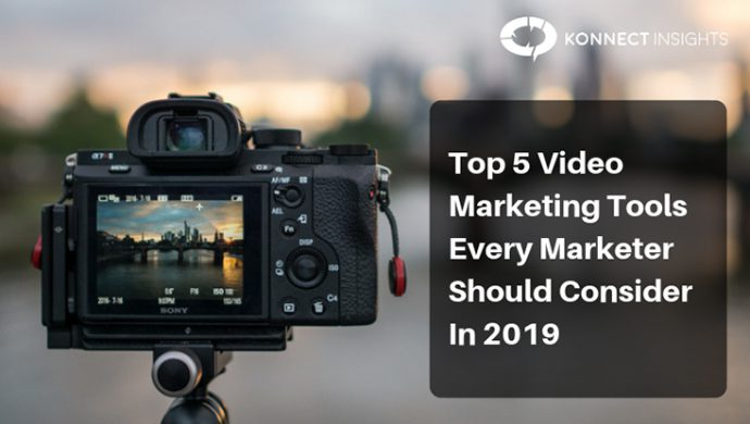 Top 5 Video Marketing Tools Every Marketer Should Consider In 2019 - Konnect Insights