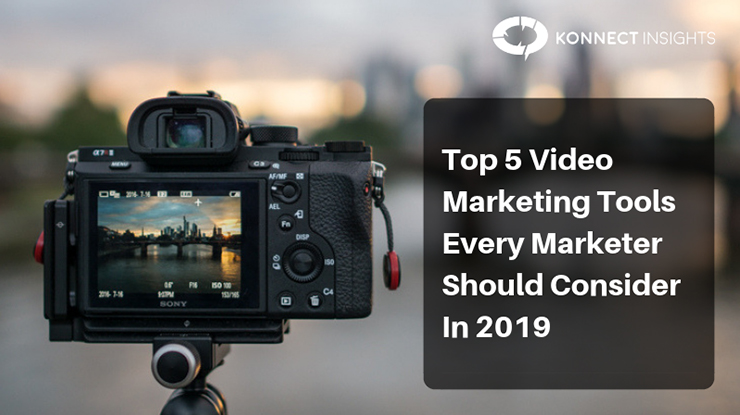 Top 5 Video Marketing Tools Every Marketer Should Consider In 2019