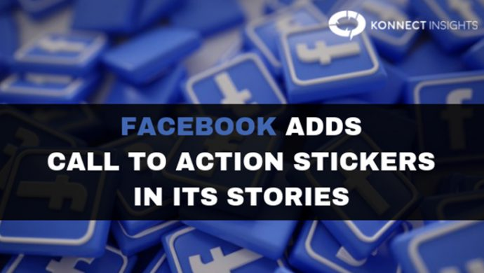 Facebook Adds Call To Action Stickers In Its Stories- Konnect Insights