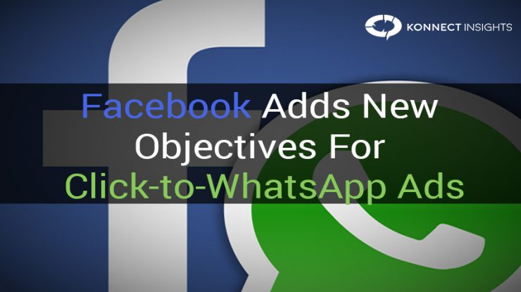 Facebook Adds New Objectives For Click-to-WhatsApp Ads- Konnect Insights