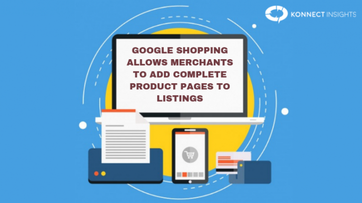 Google Shopping Allows Merchants To Add Complete Product Pages To Listings- Konnect Insights