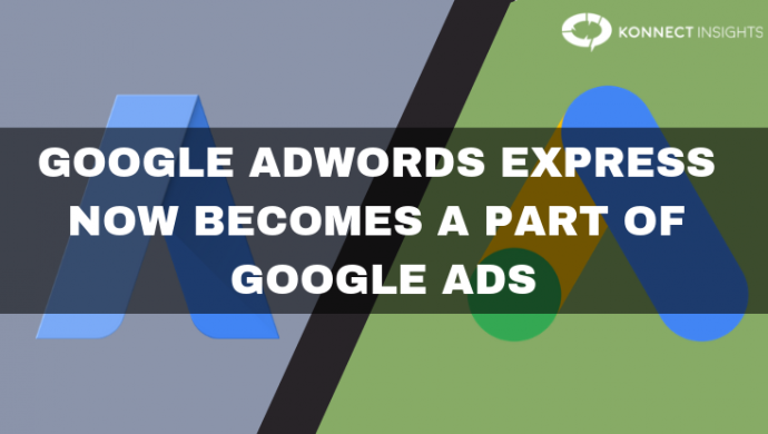 Google AdWords Express Now Becomes A Part of Google Ads - Konnect Insights