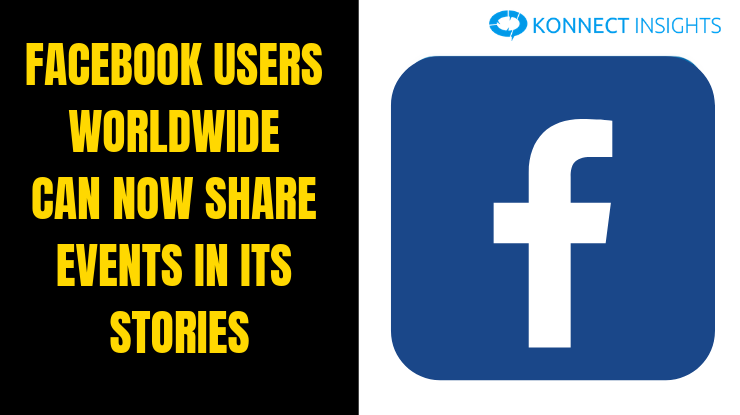 Facebook Users Worldwide Can Now Share Events In Its Stories - Konnect Insights