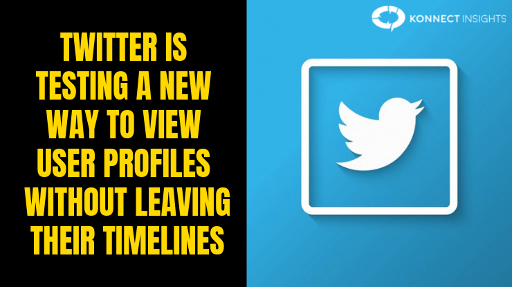 Twitter Is Testing A New Way To View User Profiles Without Leaving Their Timelines - Konnect Insights