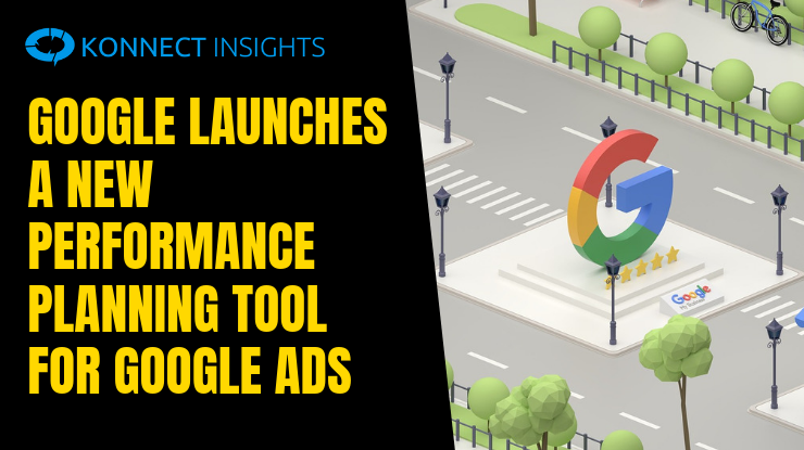Google Launches a New Performance Planning Tool for Google Ads - Konnect Insights