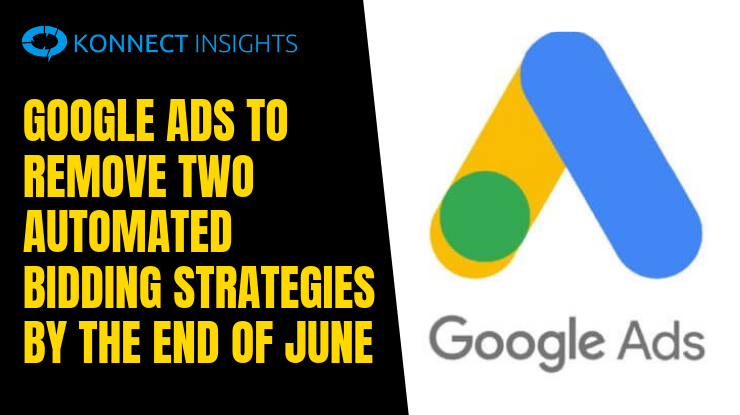 Google Ads To Remove Two Automated Bidding Strategies by the end of June