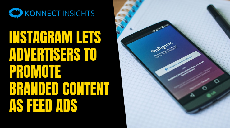 Instagram Lets Advertisers To Promote Branded Content As Feed Ads - Konnect Insights