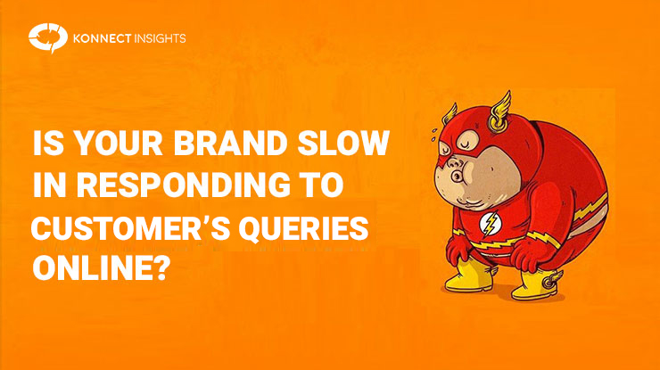 Is Your Brand Slow In Responding To Customer's Queries Online?