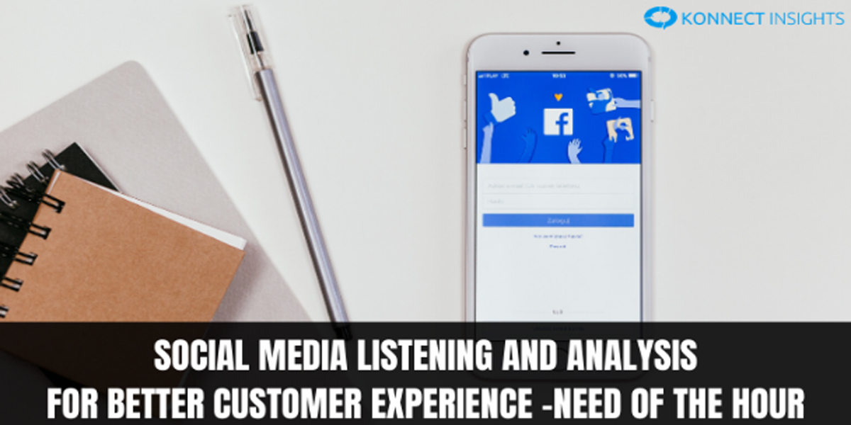 Social Media Listening and Analysis For Better Customer Experience -NEED OF THE HOUR