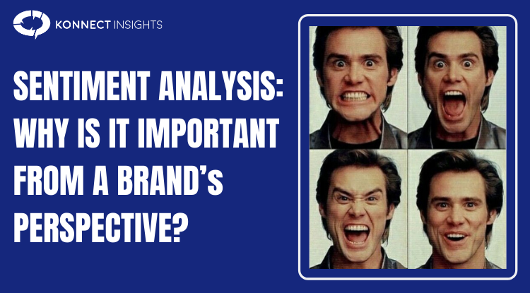 SENTIMENT ANALYSIS: WHY IS IT IMPORTANT FROM A BRAND's PERSPECTIVE?