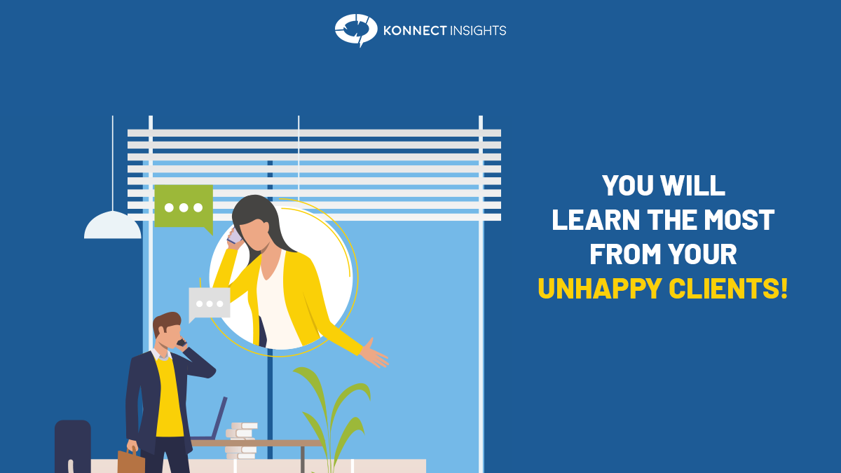 YOU WILL LEARN THE MOST FROM YOUR UNHAPPY CLIENTS!
