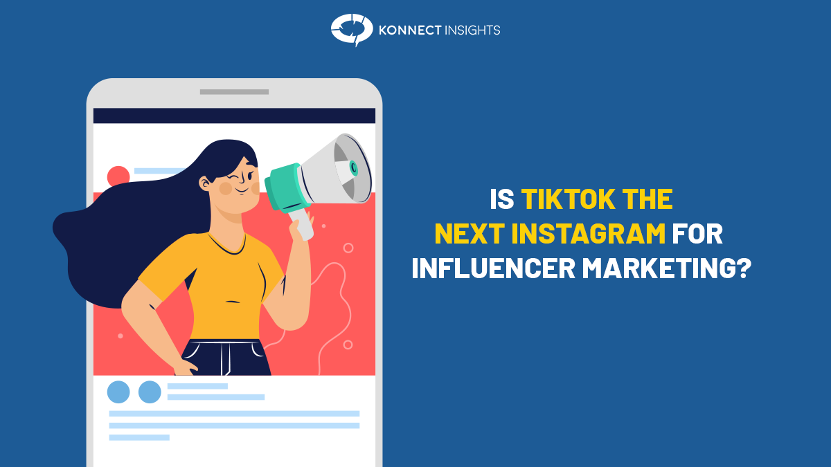 IS TIKTOK THE NEXT INSTAGRAM FOR INFLUENCER MARKETING?