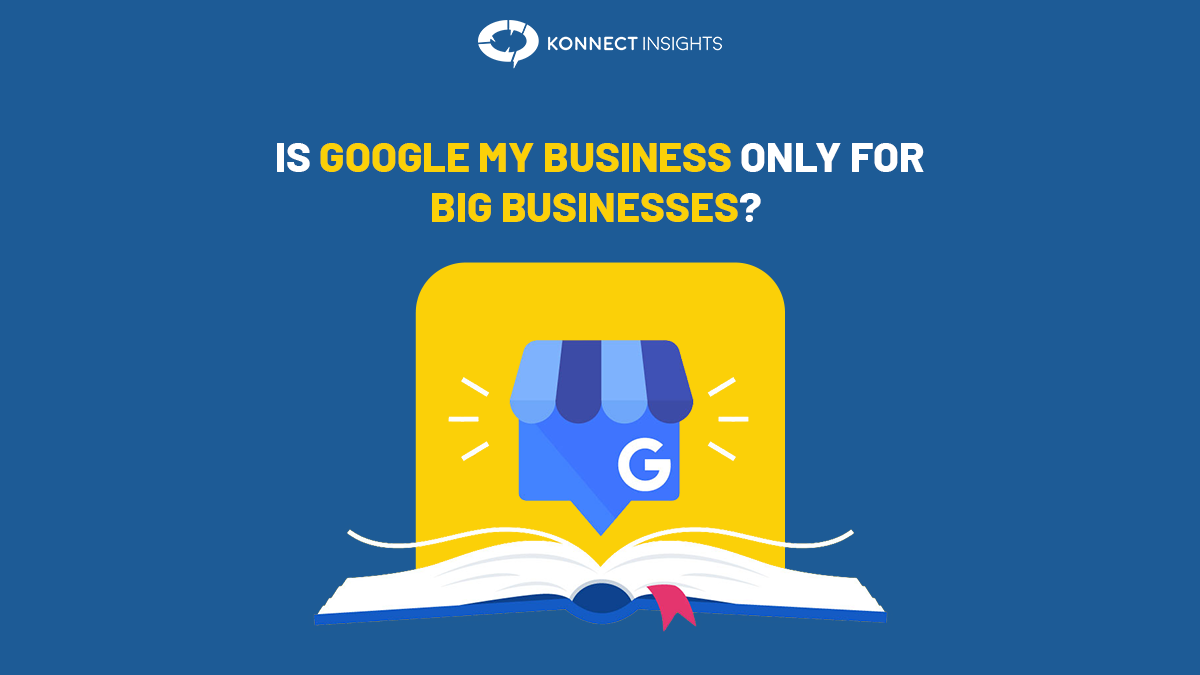 IS GOOGLE MY BUSINESS ONLY FOR BIG BUSINESSES?