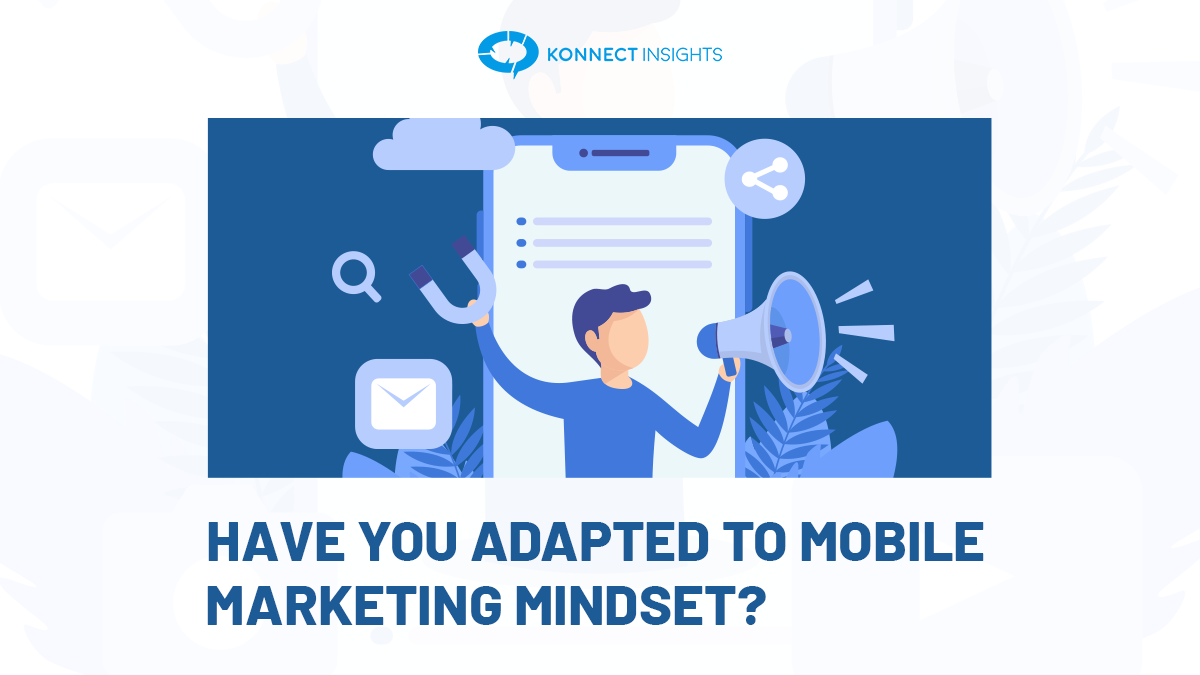 HAVE YOU ADAPTED TO MOBILE-MARKETING MINDSET?