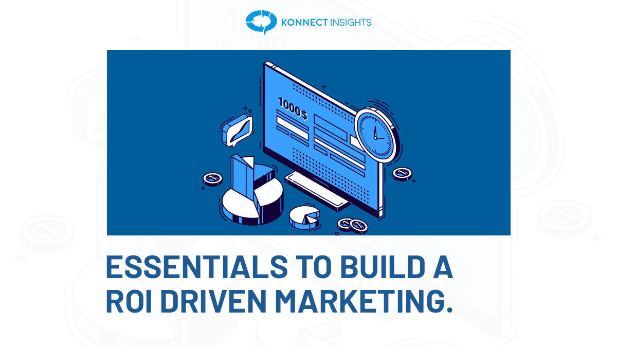 ESSENTIALS TO BUILD A ROI DRIVEN MARKETING