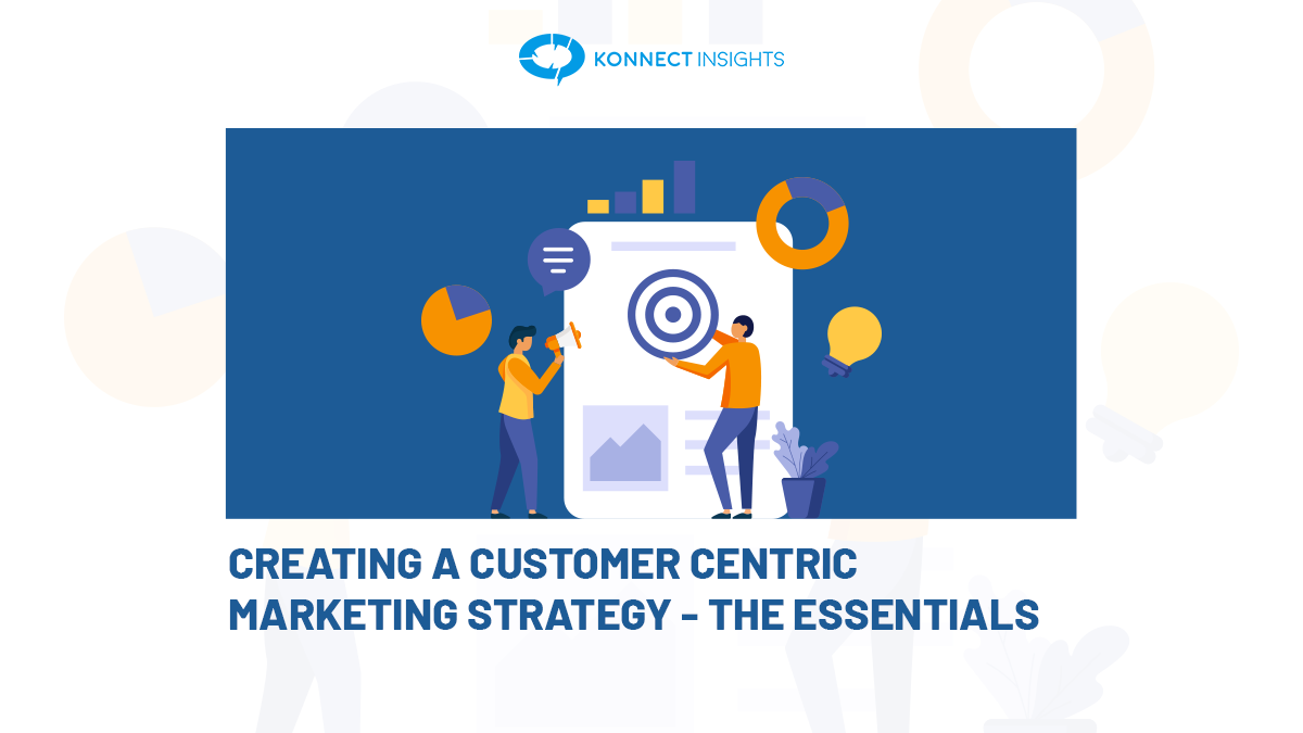 Creating a Customer-Centric Marketing Strategy – The Essentials