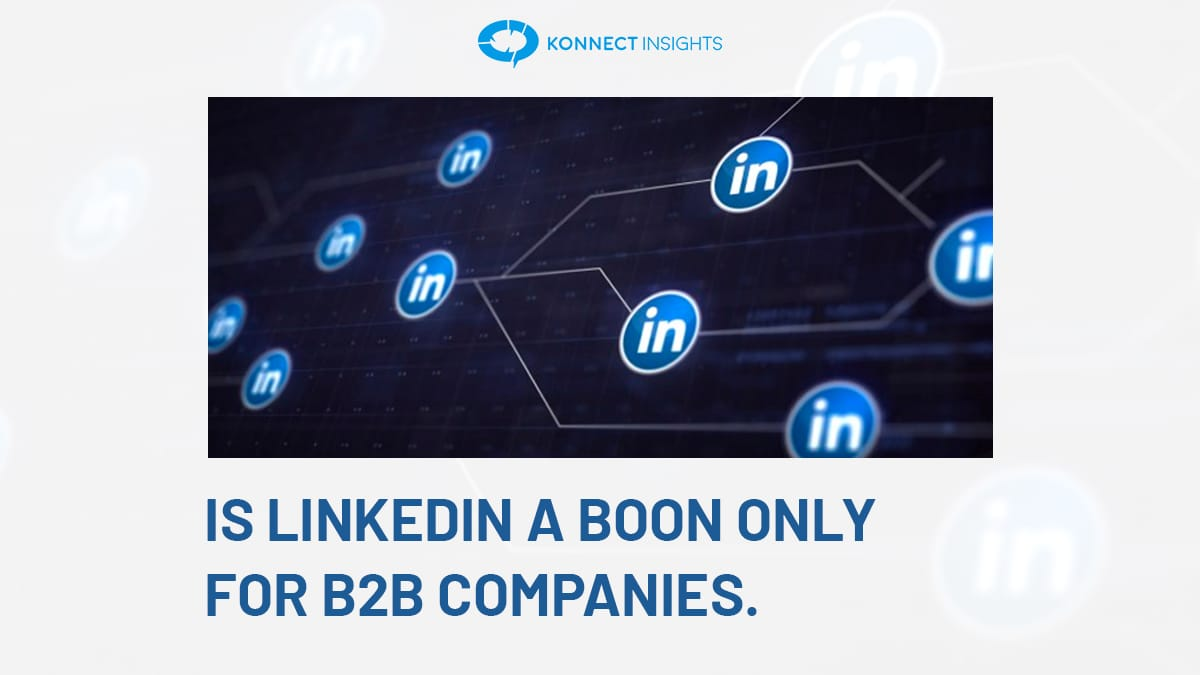 IS LINKEDIN BOON ONLY FOR B2B COMPANIES?