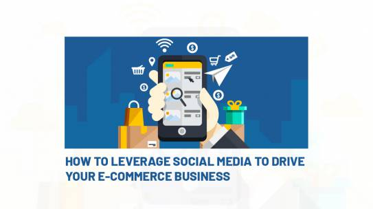 HOW TO LEVERAGE SOCIAL MEDIA FOR YOUR E-COMMERCE BUSINESS