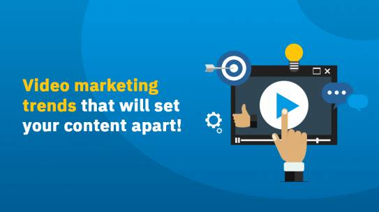 VIDEO MARKETING TRENDS THAT WILL SET YOUR CONTENT APART!