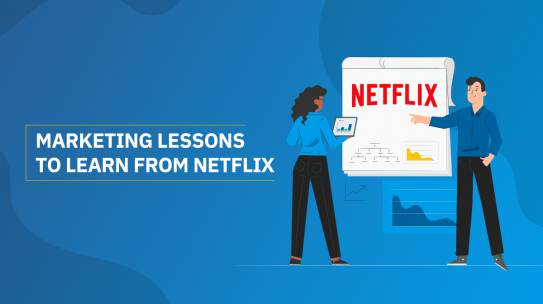 MARKETING LESSONS TO LEARN FROM NETFLIX