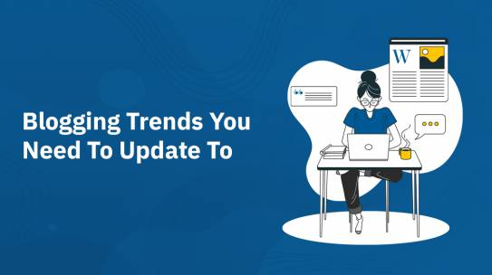BLOGGING TRENDS YOU NEED TO UPDATE TO